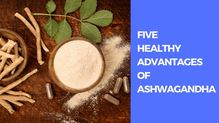 [PPT] Five Healthy Advantages of Ashwagandha