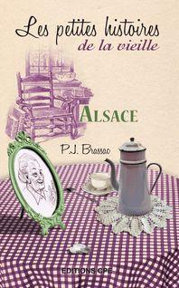 Alsace, les Petites histoires de la Vieille - Pierre-Jean Brassac