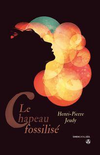 Le chapeau fossilisé - Henri-Pierre Jeudy