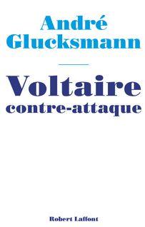 Voltaire contre-attaque - André GLUCKSMANN