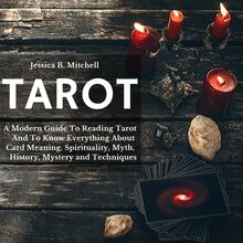 Tarot   A Modern Guide To Reading Tarot And To Know Everything About Card Meaning, Spirituality, Myth, History, Mystery and Techniques