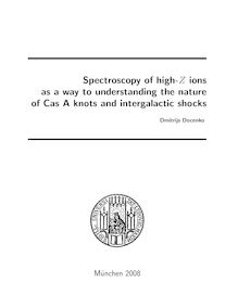 Spectroscopy of high-Z ions as a way to understanding the nature of Cas A knots and intergalactic shocks [Elektronische Ressource] / vorgelegt von Dmitrijs Docenko