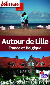 Autour de Lille 2016 Petit Futé (avec cartes, photos + avis des lecteurs) de Dominique Auzias, Jean-Paul Labourdette - fiche descriptive