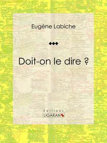 Doit-on le dire ? de Eugène Labiche, Ligaran - fiche descriptive