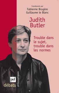 Judith Butler. Trouble dans le sujet, trouble dans les normes - Guillaume le Blanc, Fabienne Brugère