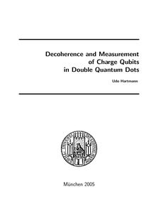 Decoherence and measurement of charge qubits in double quantum dots [Elektronische Ressource] / vorgelegt von Udo Hartmann