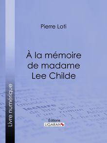 A la mémoire de madame Lee Childe de Ligaran, Pierre Loti - fiche descriptive