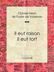 Il eut raison, Il eut tort de Claude-Henri de Fusée de Voisenon, Ligaran - fiche descriptive