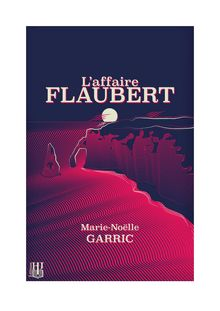 L'affaire Flaubert de Marie-Noëlle GARRIC - fiche descriptive