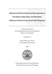 Behavioral, electrocortical and neuroanatomical correlates of egocentric and allocentric reference frames during visual path integration [Elektronische Ressource] / vorgelegt von Markus Plank, geb. Müller