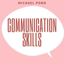 Communication Skills: Discover Surprisingly Simple Skills to Getting Through to Absolutely Anyone and develop Extraordinary Relationships