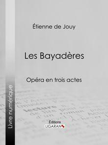 Les Bayadères de Étienne de Jouy, Ligaran - fiche descriptive