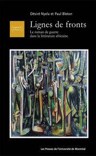 Lignes de fronts. Le roman de guerre dans la littérature africaine - Nyela Désiré et Paul Bleton
