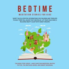 Bedtime Meditation Stories for Kids: Short Tales & Positive Affirmations for Children and Toddlers to Help Them Fall Asleep Fast and Relax. Let Your Child have a Relaxing Night's Sleep with Sweet Dreams!
