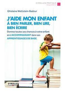 J'aide mon enfant à bien parler, bien lire, bien écrire de Wettstein-Badour Ghislaine - fiche descriptive