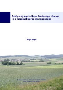 Analysing agricultural landscape change in a marginal European landscape [Elektronische Ressource] / presented by Birgit Reger