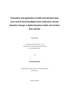 Evaluation and application of GPS and altimetry data over central Dronning Maud Land, Antarctica [Elektronische Ressource] : annual elevation change, a digital elevation model, and surface flow velocity / von Christine Wesche