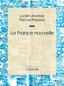 La France nouvelle de Ligaran, Lucien-Anatole Prévost-Paradol - fiche descriptive