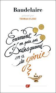 Comment on paie ses dettes quand on a du génie - Charles Baudelaire