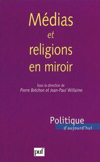 Médias et religions en miroir - Jean-Paul Willaime, Pierre Bréchon