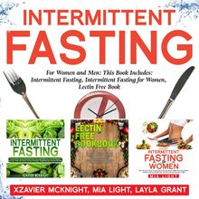 Intermittent Fasting: For Women and Men: This Book Includes: Intermittent Fasting, Intermittent Fasting for Women, Lectin Free Cookbook