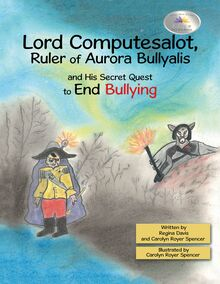 Lord Computesalot, Ruler of Aurora Bullyalis, and His Secret Quest to End Bullying