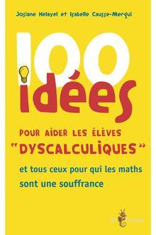 100 idées pour aider les élèves dyscalculiques de Josiane Helayel Isabelle Causse-Mergui - fiche descriptive