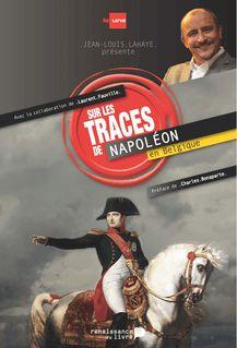 Sur les traces de Napoléon en Belgique - Jean-Louis Lahaye