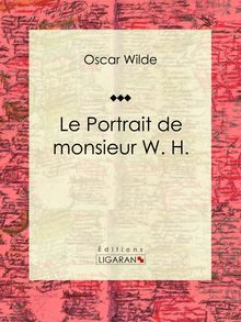 Lire Le Portrait de monsieur W. H de Ligaran, Oscar Wilde