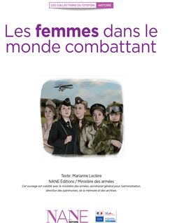 Les Femmes dans le monde combattant - Marianne Leclère, Ministère de la Défense Et des Anciens Combattants Direction de la Mémoire, du Patrimoine Et des Archives
