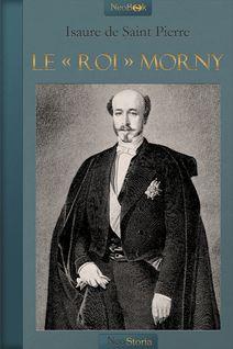 Le « Roi » Morny - Isaure De Saint Pierre