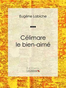 Célimare le bien-aimé de Eugène Labiche, Ligaran - fiche descriptive