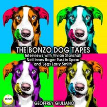 "The Bonzo Dog Tapes; Interviews with Vivian Stanshall, Neil Innes, Roger Ruskin Spear and ""Legs Larry Smith"""