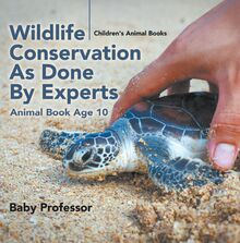 Wildlife Conservation As Done By Experts - Animal Book Age 10 | Children
