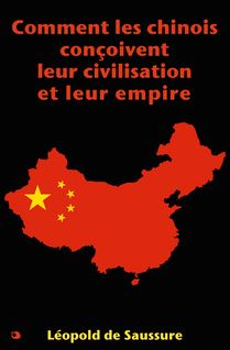 Comment les chinois conçoivent leur civilisation et leur empire - Léopold de Saussure