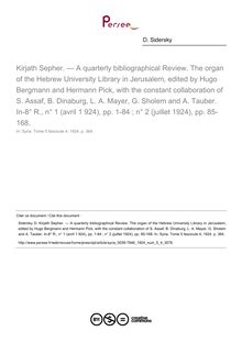 Kirjath Sepher. — A quarterly bibliographical Review. The organ of the Hebrew University Library in Jerusalem, edited by Hugo Bergmann and Hermann Pick, with the constant collaboration of S. Assaf, B. Dinaburg, L. A. Mayer, G. Sholem and A. Tauber. In-8° R., n° 1 (avril 1 924), pp. 1-84 ; n° 2 (juillet 1924), pp. 85-168.   ; n°4 ; vol.5, pg 384-384