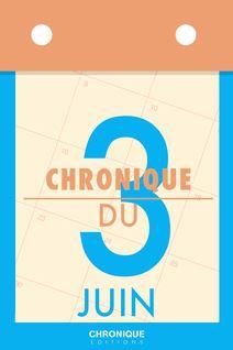 Chronique du 3  juin - Éditions Chronique