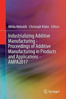 Industrializing Additive Manufacturing - Proceedings of Additive Manufacturing in Products and Applications - AMPA2017