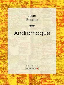 Andromaque de Jean Racine, Ligaran - fiche descriptive
