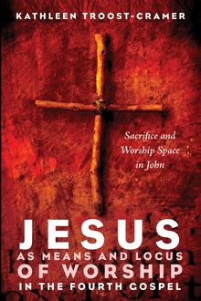 Jesus as Means and Locus of Worship in the Fourth Gospel