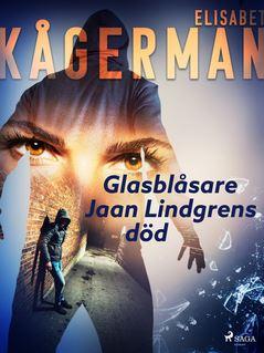 Glasblåsare Jaan Lindgrens död - Elisabet Kågerman