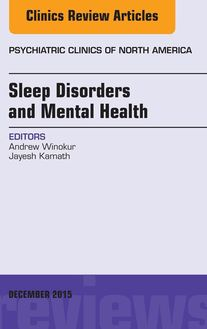 Sleep Disorders and Mental Health, An Issue of Psychiatric Clinics of North America, E-Book