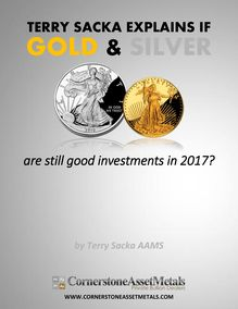 Terry Sacka Explains If Gold and Silver Are Still Good Investments in 2017?