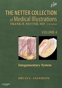 The Netter Collection of Medical Illustrations - Integumentary System E-Book