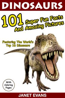 Dinosaurs 101 Super Fun Facts And Amazing Pictures (Featuring The World