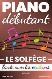 Piano Débutant. Le SOLFÈGE facile avec les couleurs (vol.1) - Julien Lheureux
