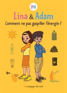 Lina & Adam Comment ne pas gaspiller l'énergie ?