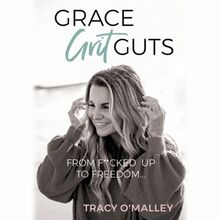 Grace, Grit, Guts: From F**cked Up to Freedom