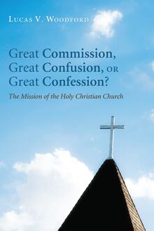 Great Commission, Great Confusion, or Great Confession?
