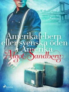 Amerikafebern eller Svenska öden i Amerika - Algot Sandberg